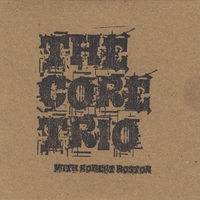 The Core Trio | The Core Trio (feat. Robert Boston)