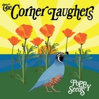 The Corner Laughers | Poppy Seeds