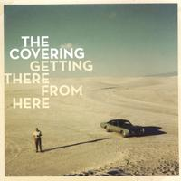 The Covering | Getting There From Here