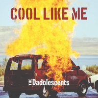 The Dadolescents | Cool Like Me