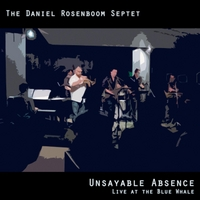 The Daniel Rosenboom Septet | Unsayable Absence: Live At the Blue Whale