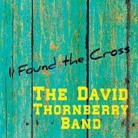 The David Thornberry Band | I Found the Cross