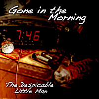The Despicable Little Man | Gone in the Morning