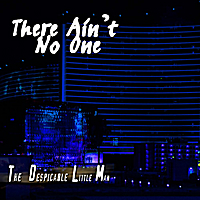 The Despicable Little Man | There Ain't No One