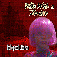 The Despicable Little Man | Walk WIth a Zombie