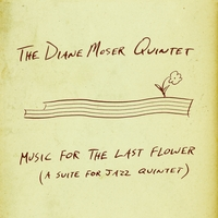 The Diane Moser Quintet | Music for the Last Flower