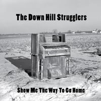 The Down Hill Strugglers | Show Me the Way to Go Home
