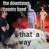 The Downtown County Band | That a Way