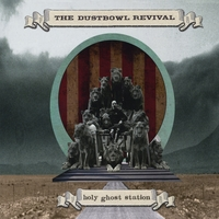 The Dustbowl Revival | Holy Ghost Station