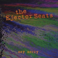 The Ejector Seats | Say Sorry
