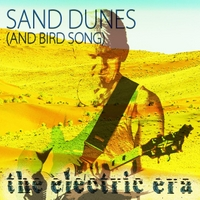 The Electric Era | Sand Dunes (And Bird Song)