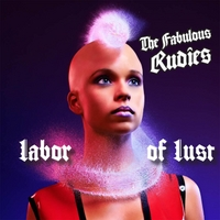 The Fabulous Rudies | Labor of Lust