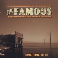 The Famous | Come Home To Me