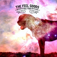 The Feel Goods | Ostentatious Things in Places