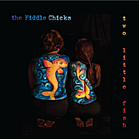 The Fiddle Chicks | Two Little Fish