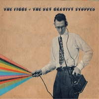 The Figgs | The Day Gravity Stopped