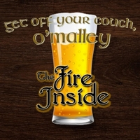 The Fire Inside | Get Off Your Couch, O'Malley