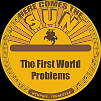 The First World Problems | Here Comes the Sun