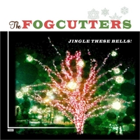 The Fogcutters | Jingle These Bells