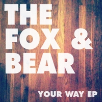 The Fox & Bear | Your Way - EP