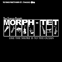The Franco Proietti Morph-tet | Like the Shore Is to the Ocean