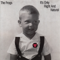 The Frogs | It's Only Right and Natural