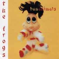 The Frogs | Bananimals