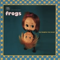 The Frogs | My Daughter the Broad