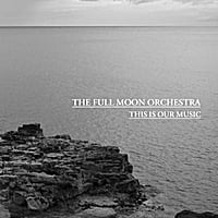 The Full Moon Orchestra | This Is Our Music