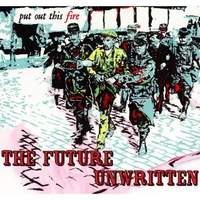 The Future Unwritten | Put Out This Fire