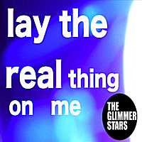 The Glimmer Stars | Lay the Real Thing On Me