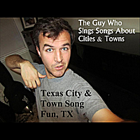 The Guy Who Sings Songs About Cities & Towns | Texas City & Town Song Fun, Tx