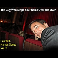 The Guy Who Sings Your Name Over and Over | Fun With Names Songs, Vol. 2