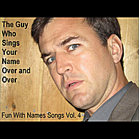 The Guy Who Sings Your Name Over and Over | Fun With Names Songs, Vol. 4