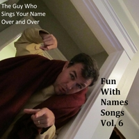 The Guy Who Sings Your Name Over and Over | Fun With Names Songs, Vol. 6