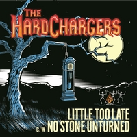 The Hardchargers | Little Too Late / No Stone Unturned
