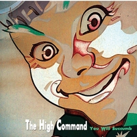 The High Command | You Will Succumb