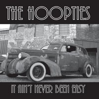 The Hoopties | It Ain't Never Been Easy