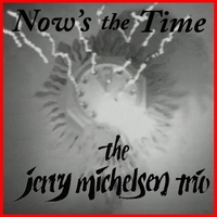 The Jerry Michelsen Trio | Now's the Time