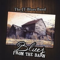 The J T Blues Band | Blues from the Barn