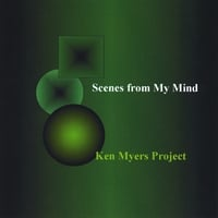 The Ken Myers Project | Scenes From My Mind