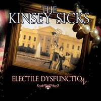 The Kinsey Sicks | Electile Dysfunction