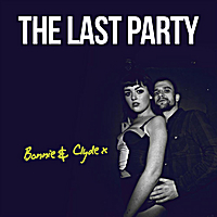 The Last Party | Bonnie & Clyde