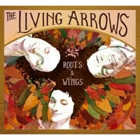 The Living Arrows | Roots & Wings