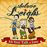 The Love Leighs | All Your Talk of Love