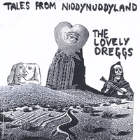 The Lovely Dreggs | Tales from Niddynuddyland