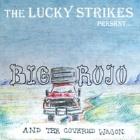 The Lucky Strikes | Big Rojo & The Covered Wagon