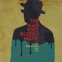 The Man Who Bleeds Music | The Director's Cut
