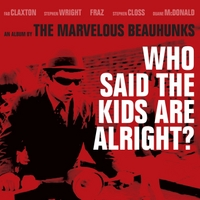 The Marvelous Beauhunks | Who Said the Kids Are Alright?