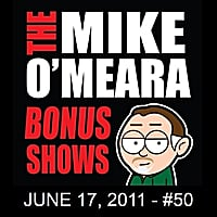 The Mike O'Meara Show | Bonus Show #50: June 17, 2011
